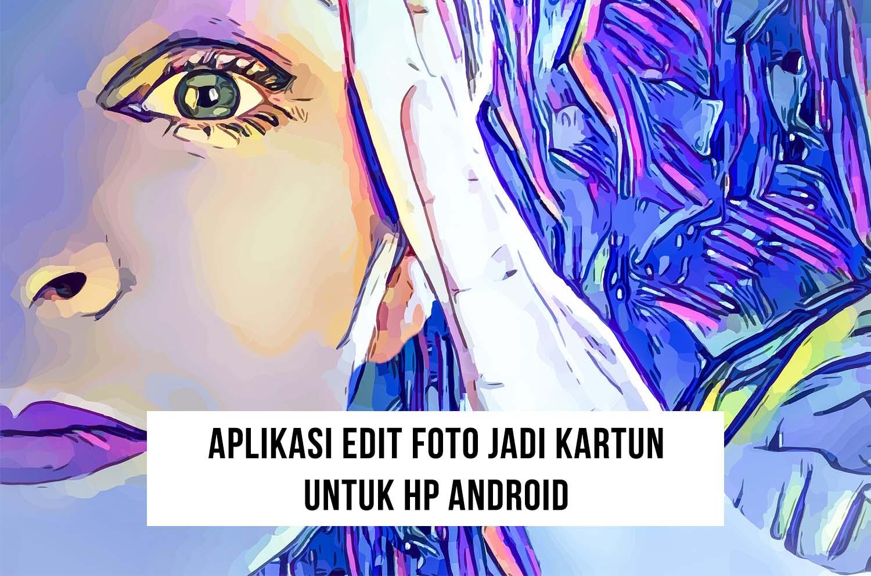 15+ Aplikasi Edit Foto Jadi Kartun Android dan Gratis