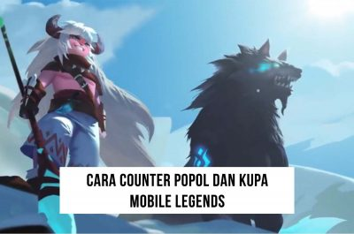 Cara Counter Popol dan Kupa Mobile Legends