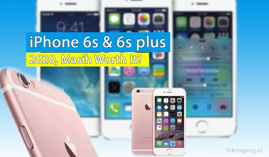 Harga iPhone 6s dan 6s plus 2020, Masih Worth It?