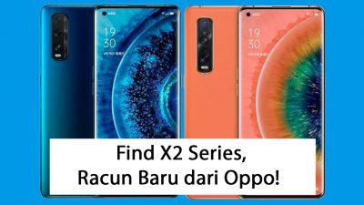 Oppo Find X2 Series, Raja Baru di Pasar Flagship?