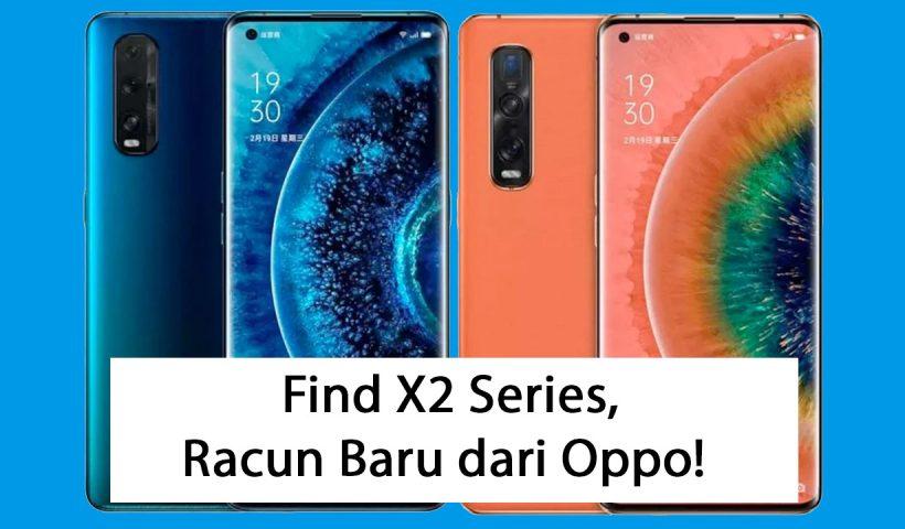 Oppo Find X2 Series, Raja Baru di Pasar Flagship 2020?